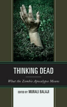 Thinking Dead: What the Zombie Apocalypse Means