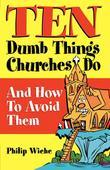 Ten Dumb Things Churches Do: And How to Avoid Them