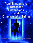 Real Encounters, Different Dimensions and Otherworldly Beings