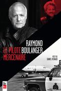 Raymond Boulanger, le pilote mercenaire