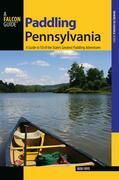 Paddling Pennsylvania: A Guide to 50 of the State's Greatest Paddling Adventures