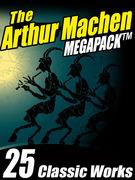 The Arthur Machen MEGAPACK ®: 25 Classic Works
