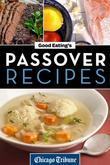 Good Eating's Passover Recipes: Traditional and Unique Recipes for the Seder Meal and Holiday Week
