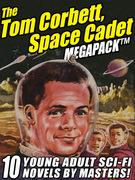 The Tom Corbett Space Cadet Megapack: 10 Classic Young Adult Sci-Fi Novels