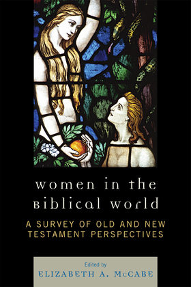 Women in the Biblical World: A Survey of Old and New Testament Perspectives