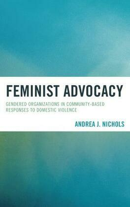 Feminist Advocacy: Gendered Organizations in Community-Based Responses to Domestic Violence