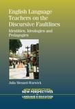 English Language Teachers on the Discursive Faultlines: Identities, Ideologies and Pedagogies