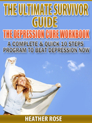 Depression Workbook: A Complete & Quick 10 Steps Program To Beat Depression Now