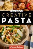 Good Eating's Creative Pasta: Healthy and Unique Recipes for Meals, Sides, and Sauces