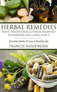 Herbal Remedies: From Traditional Chinese Remedies to Modern Day Cures Part 2: Essential Herbs To Live A Healthy Life