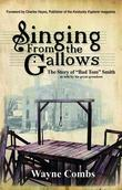 "Singing From the Gallows: The Story of ""Bad Tom"" Smith"