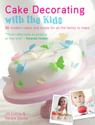 Cake Decorating with the Kids: 30 Modern Cakes and Bakes for All the Family to Make