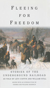 Fleeing for Freedom: Stories of the Underground Railroad as Told by Levi Coffin and William Still