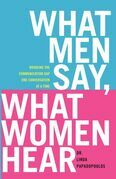 What Men Say, What Women Hear: Bridging the Communication Gap One Conversation at a Time