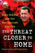 The Threat Closer to Home: Hugo Chavez and the War Against America