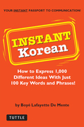 Instant Korean: How to Express 1,000 Different Ideas with Just 100 Key Words and Phrases! (Korean Phrasebook)