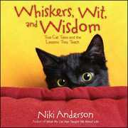 Whiskers, Wit, and Wisdom: True Cat Tales and the Lessons They Teach