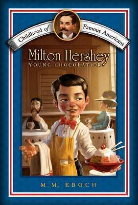 Milton Hershey: Young Chocolatier