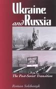 Ukraine and Russia: The Post-Soviet Transition