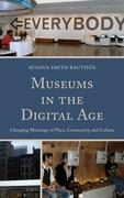 Museums in the Digital Age: Changing Meanings of Place, Community, and Culture