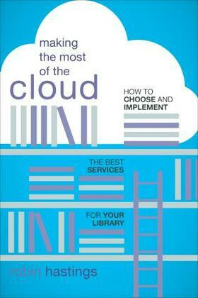 Making the Most of the Cloud: How to Choose and Implement the Best Services for Your Library