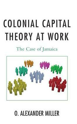 Colonial Capital Theory at Work: The Case of Jamaica