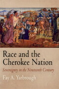 Race and the Cherokee Nation: Sovereignty in the Nineteenth Century