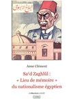 """Sa'd Zaghlûl: """"Lieu de mémoire"""" du nationalisme égyptien"""