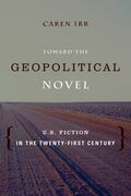 Toward the Geopolitical Novel: U.S. Fiction in the Twenty-First Century
