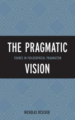 The Pragmatic Vision: Themes in Philosophical Pragmatism