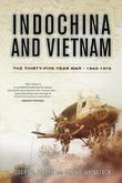 Indochina and Vietnam: The Thirty-five Year War, 1940-1975