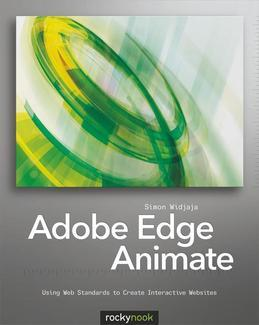 Adobe Edge Animate: Using Web Standards to Create Interactive Websites