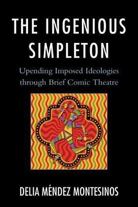 The Ingenious Simpleton: Upending Imposed Ideologies through Brief Comic Theatre