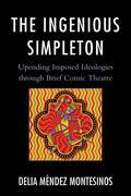 The Ingenious Simpleton: Upending Imposed Ideologies through Brief Comic Theatre