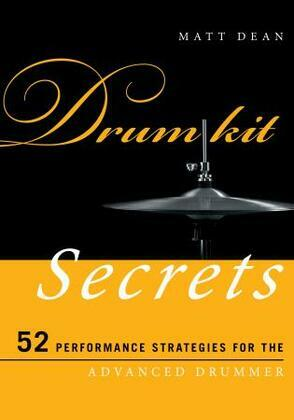 Drum Kit Secrets: 52 Performance Strategies for the Advanced Drummer