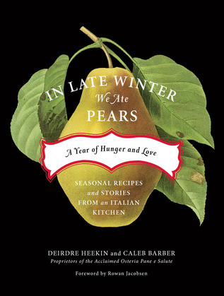 In Late Winter We Ate Pears: A Year of Hunger and Love