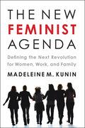 The New Feminist Agenda: Defining the Next Revolution for Women, Work, and Family