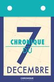 Chronique du 7 décembre
