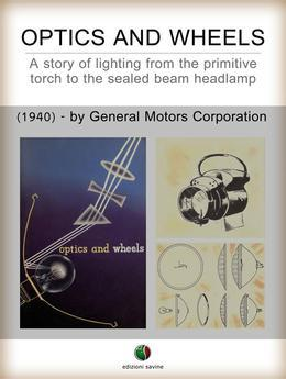 Optics and Wheels - A story of lighting from the primitive torch to the sealed beam headlamp