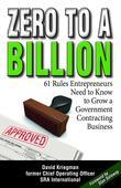 Zero to a Billion: 61 Rules Entrepreneurs Need to Know to Grow a Government Contracting Business