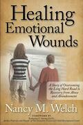 Healing Emotional Wounds: A Story of Overcoming the Long Hard Road to Recovery from Abuse and Abandonment