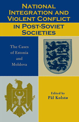 National Integration and Violent Conflict in Post-Soviet Societies: The Cases of Estonia and Moldova