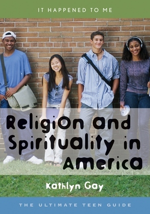 Religion and Spirituality in America: The Ultimate Teen Guide