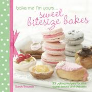 Bake Me I'm Yours . . . Sweet Bitesize Bakes: Fun Baking Recipes for Over 25 Tiny Treats