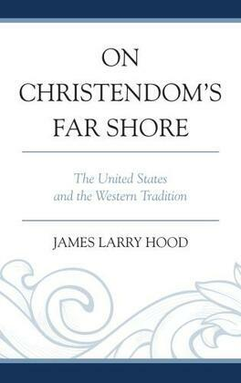 On Christendom's Far Shore: The United States and the Western Tradition