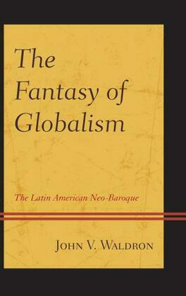 The Fantasy of Globalism: The Latin American Neo-Baroque