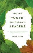 Today's Youth, Tomorrow's Leaders: How Parents and Educators Can Influence and Guide the Learning Process