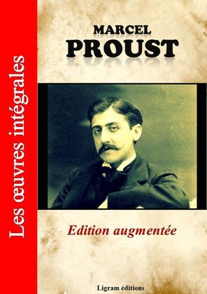 A la recherche du temps perdu - Les oeuvres complètes de Marcel Proust (édition augmentée)