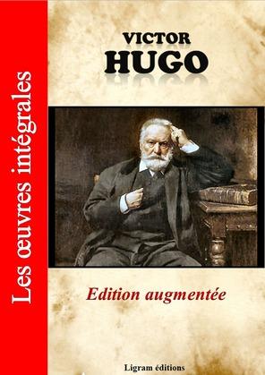 Victor Hugo - Les oeuvres complètes (édition augmentée)