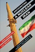 Anticipating a Nuclear Iran: Challenges for U.S. Security